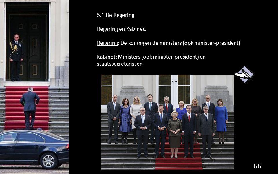5.1 De Regering Regering en Kabinet. Regering: De koning en de ministers (ook minister-president) Kabinet: Ministers (ook minister-president) en staat