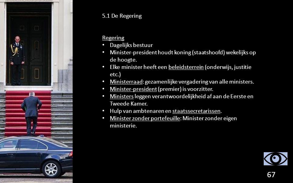 5.1 De Regering Regering Dagelijks bestuur Minister-president houdt koning (staatshoofd) wekelijks op de hoogte. Elke minister heeft een beleidsterrei