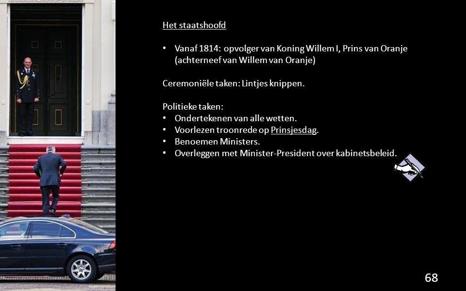 Het staatshoofd Vanaf 1814: opvolger van Koning Willem I, Prins van Oranje (achterneef van Willem van Oranje) Ceremoniële taken: Lintjes knippen. Poli