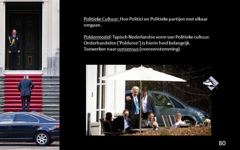 Politieke Cultuur: Hoe Politici en Politieke partijen met elkaar omgaan. Poldermodel: Typisch Nederlandse vorm van Politieke cultuur. Onderhandelen ('
