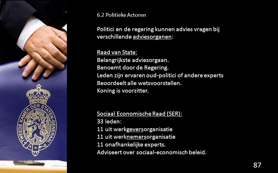 87 6.2 Politieke Actoren Politici en de regering kunnen advies vragen bij verschillende adviesorganen: Raad van State: Belangrijkste adviesorgaan.