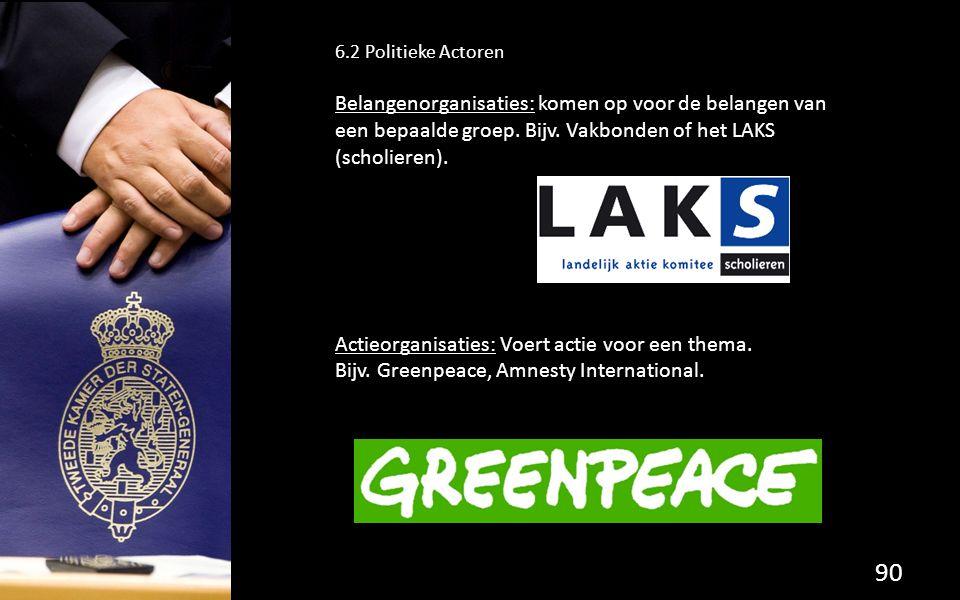 90 6.2 Politieke Actoren Belangenorganisaties: komen op voor de belangen van een bepaalde groep. Bijv. Vakbonden of het LAKS (scholieren). Actieorgani