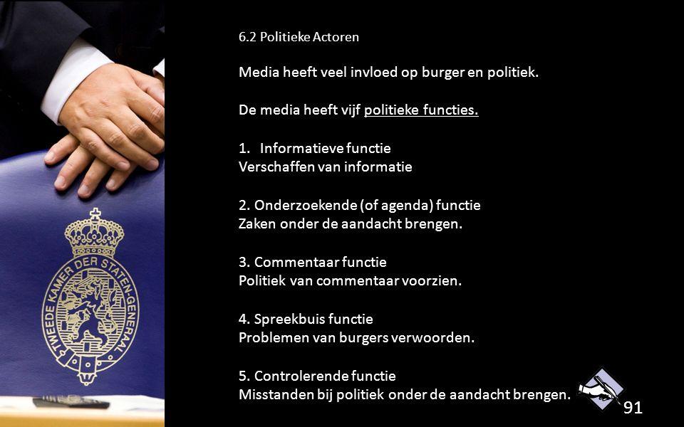 91 6.2 Politieke Actoren Media heeft veel invloed op burger en politiek. De media heeft vijf politieke functies. 1.Informatieve functie Verschaffen va