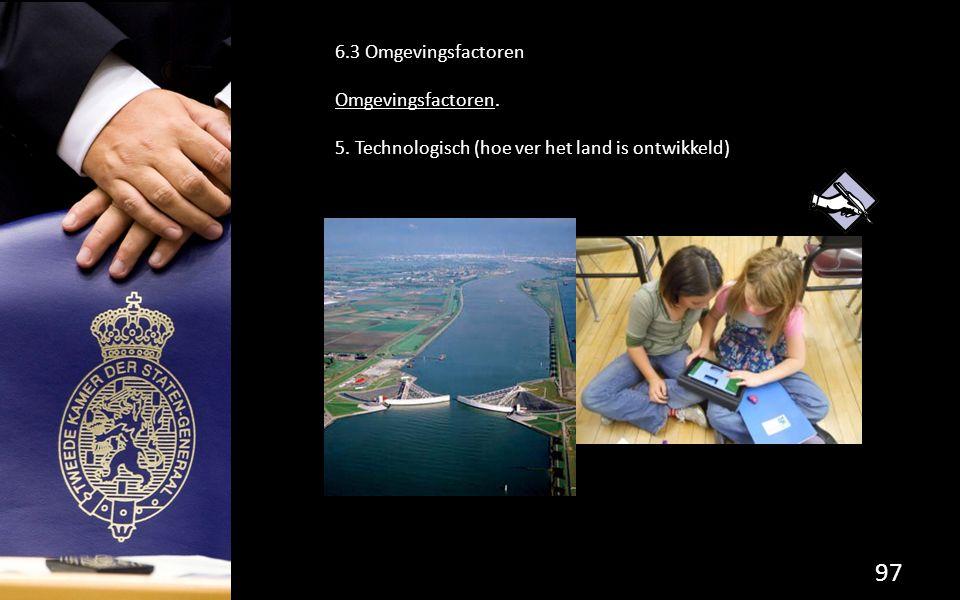 97 6.3 Omgevingsfactoren Omgevingsfactoren. 5. Technologisch (hoe ver het land is ontwikkeld)