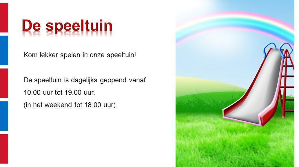 Kom lekker spelen in onze speeltuin! De speeltuin is dagelijks geopend vanaf 10.00 uur tot 19.00 uur. (in het weekend tot 18.00 uur).
