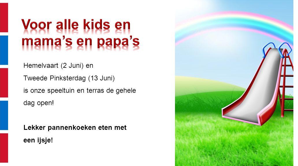 Hemelvaart (2 Juni) en Tweede Pinksterdag (13 Juni) is onze speeltuin en terras de gehele dag open.