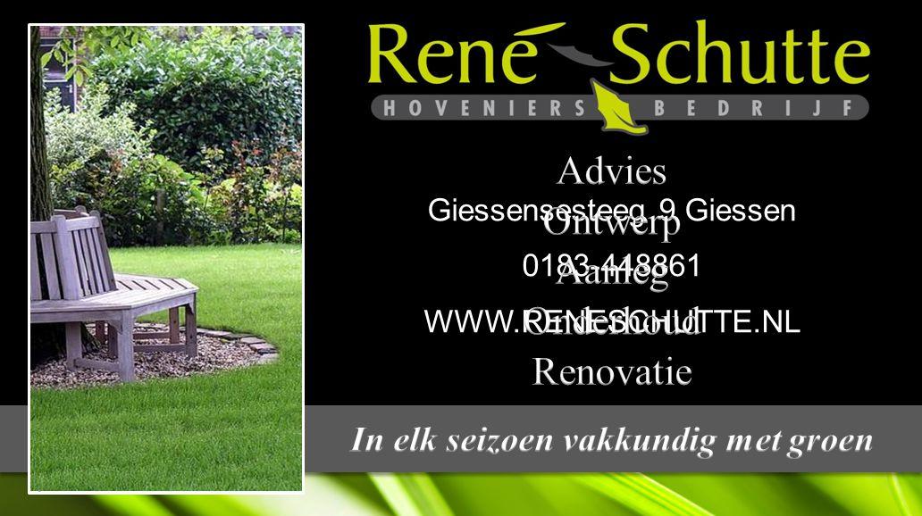 Giessensesteeg 9 Giessen 0183-448861WWW.RENESCHUTTE.NL