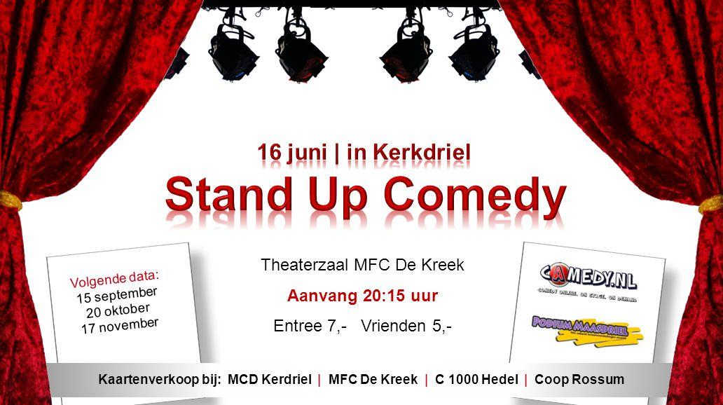 Volgende data: 15 september 20 oktober 17 november Theaterzaal MFC De Kreek Aanvang 20:15 uur Entree 7,- Vrienden 5,- Kaartenverkoop bij: MCD Kerdriel