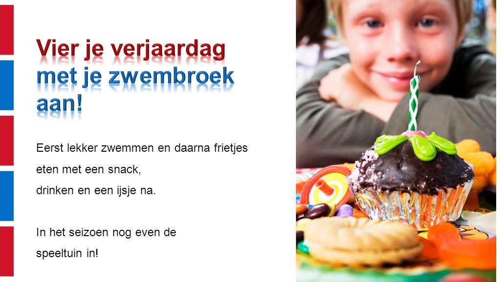Eerst lekker zwemmen en daarna frietjes eten met een snack, drinken en een ijsje na. In het seizoen nog even de speeltuin in!