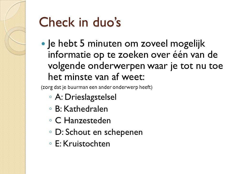 Check in duo's Je hebt 5 minuten om zoveel mogelijk informatie op te zoeken over één van de volgende onderwerpen waar je tot nu toe het minste van af