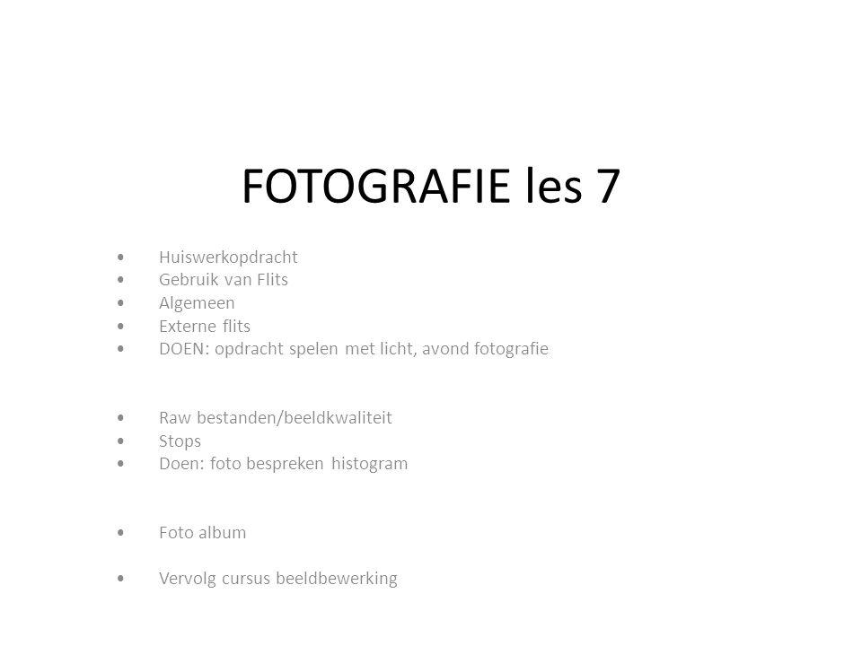 FOTOGRAFIE les 7 Huiswerkopdracht Gebruik van Flits Algemeen Externe flits DOEN: opdracht spelen met licht, avond fotografie Raw bestanden/beeldkwalit