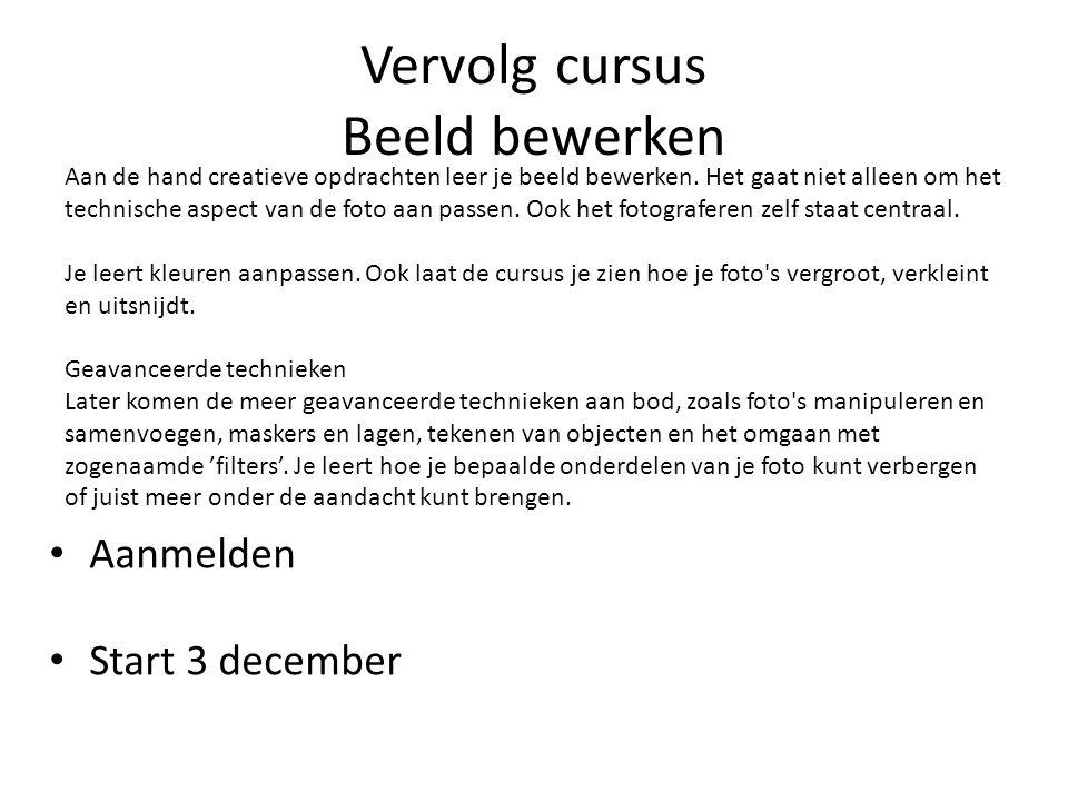 Vervolg cursus Beeld bewerken Aanmelden Start 3 december Aan de hand creatieve opdrachten leer je beeld bewerken. Het gaat niet alleen om het technisc