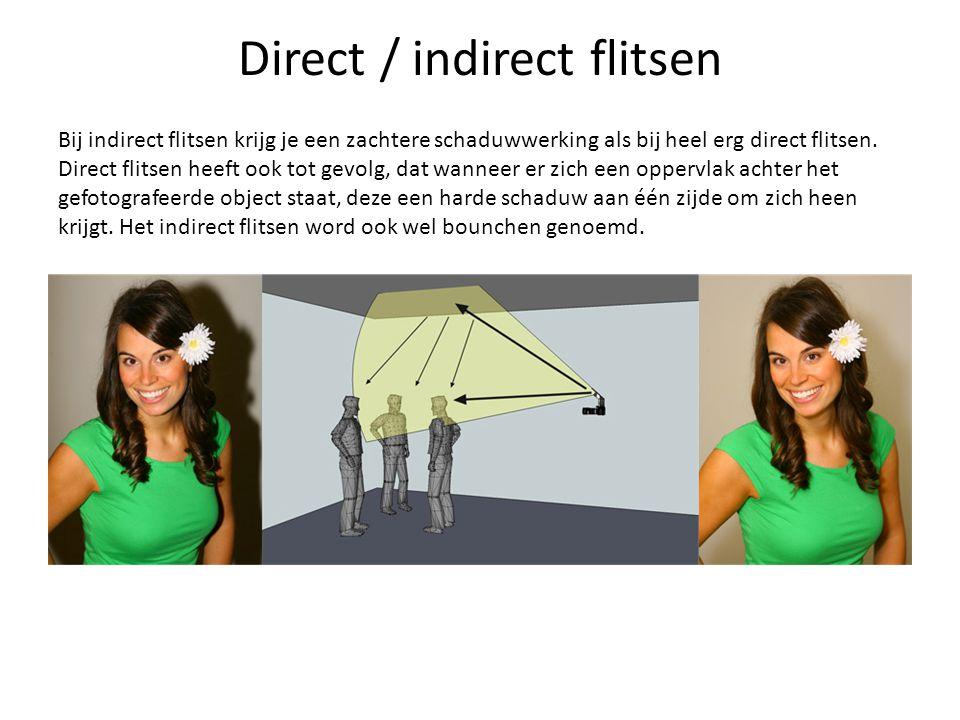 Direct / indirect flitsen Bij indirect flitsen krijg je een zachtere schaduwwerking als bij heel erg direct flitsen. Direct flitsen heeft ook tot gevo