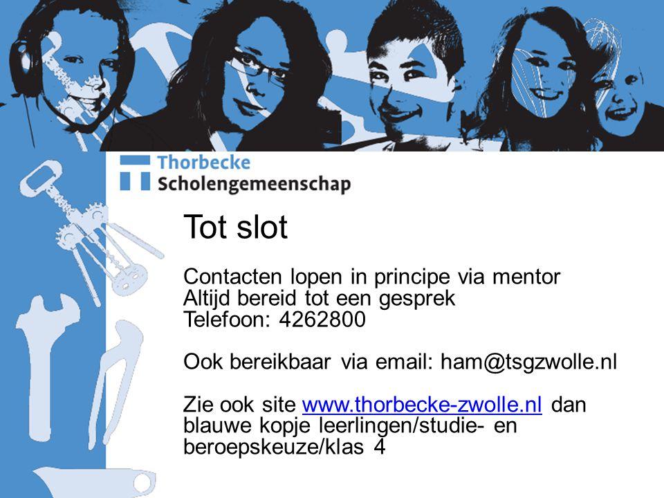 Tot slot Contacten lopen in principe via mentor Altijd bereid tot een gesprek Telefoon: 4262800 Ook bereikbaar via email: ham@tsgzwolle.nl Zie ook site www.thorbecke-zwolle.nl dan blauwe kopje leerlingen/studie- en beroepskeuze/klas 4www.thorbecke-zwolle.nl