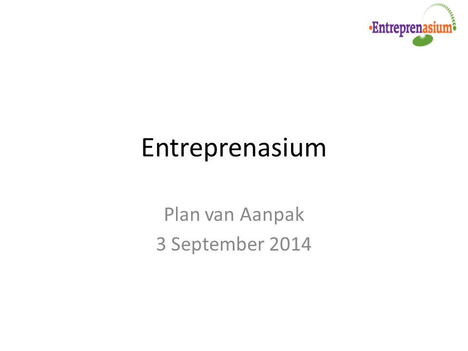 Entreprenasium Plan van Aanpak 3 September 2014