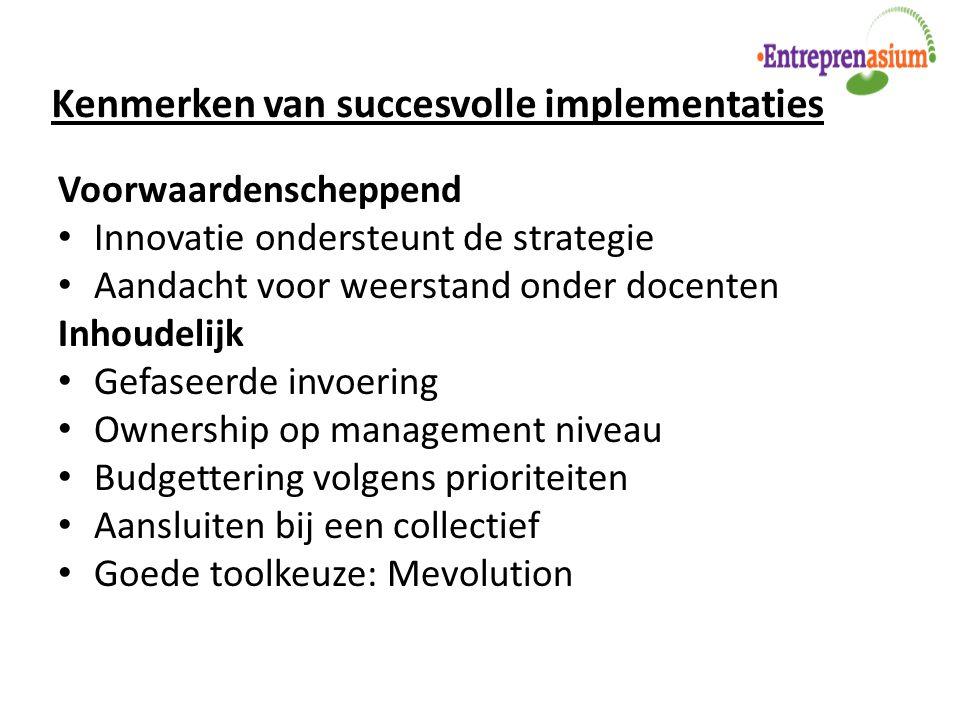 Kenmerken van succesvolle implementaties Voorwaardenscheppend Innovatie ondersteunt de strategie Aandacht voor weerstand onder docenten Inhoudelijk Ge