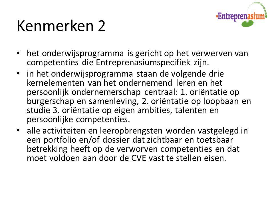 Kenmerken 2 het onderwijsprogramma is gericht op het verwerven van competenties die Entreprenasiumspecifiek zijn. in het onderwijsprogramma staan de v