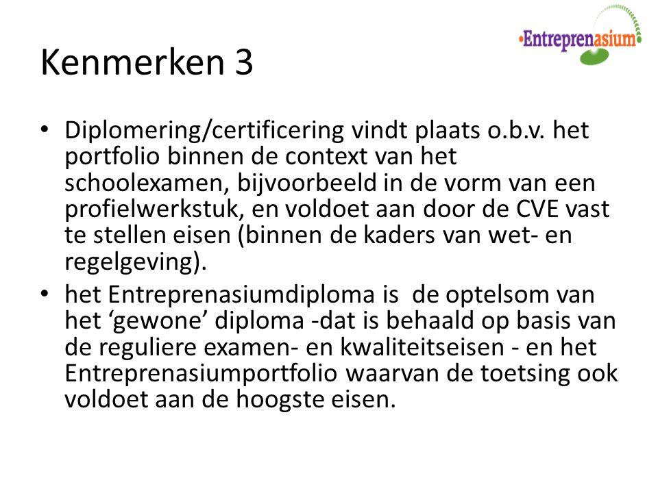 Kenmerken 3 Diplomering/certificering vindt plaats o.b.v. het portfolio binnen de context van het schoolexamen, bijvoorbeeld in de vorm van een profie