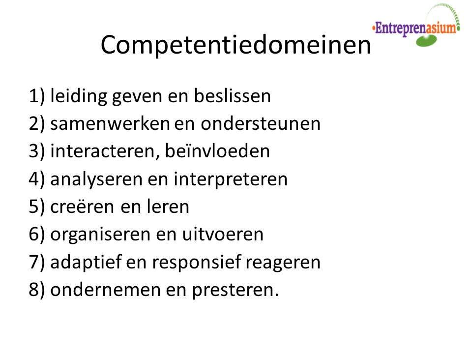 Competentiedomeinen 1) leiding geven en beslissen 2) samenwerken en ondersteunen 3) interacteren, beïnvloeden 4) analyseren en interpreteren 5) creëre