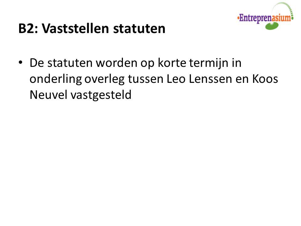 B2: Vaststellen statuten De statuten worden op korte termijn in onderling overleg tussen Leo Lenssen en Koos Neuvel vastgesteld
