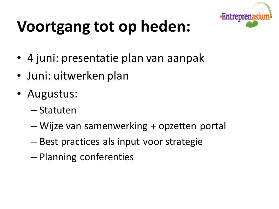 Voortgang tot op heden: 4 juni: presentatie plan van aanpak Juni: uitwerken plan Augustus: – Statuten – Wijze van samenwerking + opzetten portal – Bes