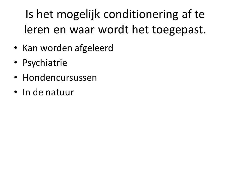 Is het mogelijk conditionering af te leren en waar wordt het toegepast.