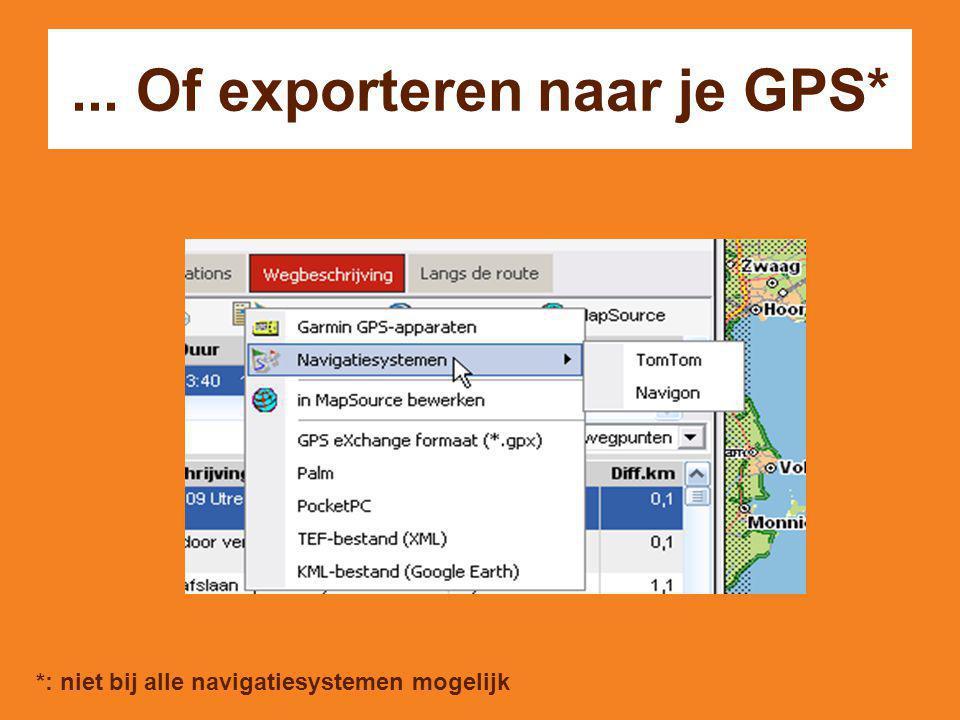 ... Of exporteren naar je GPS* *: niet bij alle navigatiesystemen mogelijk
