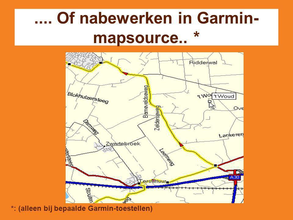 .... Of nabewerken in Garmin- mapsource.. * *: (alleen bij bepaalde Garmin-toestellen)