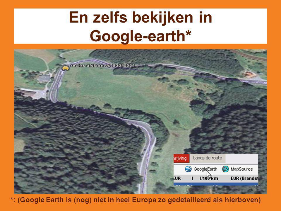 En zelfs bekijken in Google-earth* *: (Google Earth is (nog) niet in heel Europa zo gedetailleerd als hierboven)