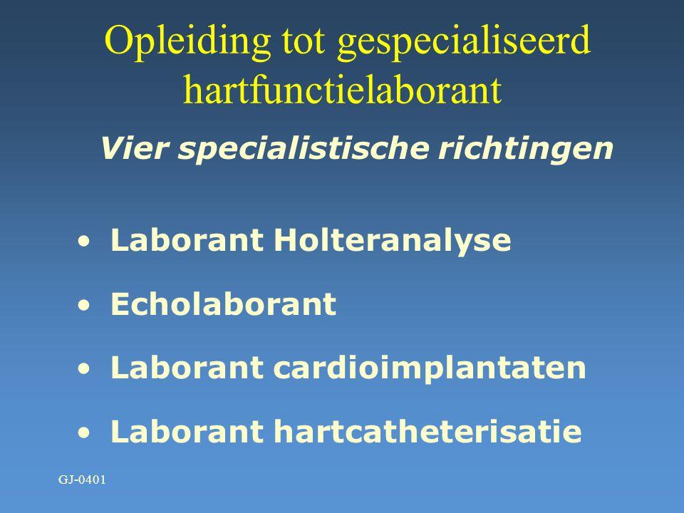 GJ-0401 Opleiding tot hartfunctielaborant Driejarige opleiding Bachelor niveau Eerste jaar: Algemene basisopleiding (ECG-Laborant) Tweede jaar:Voortge