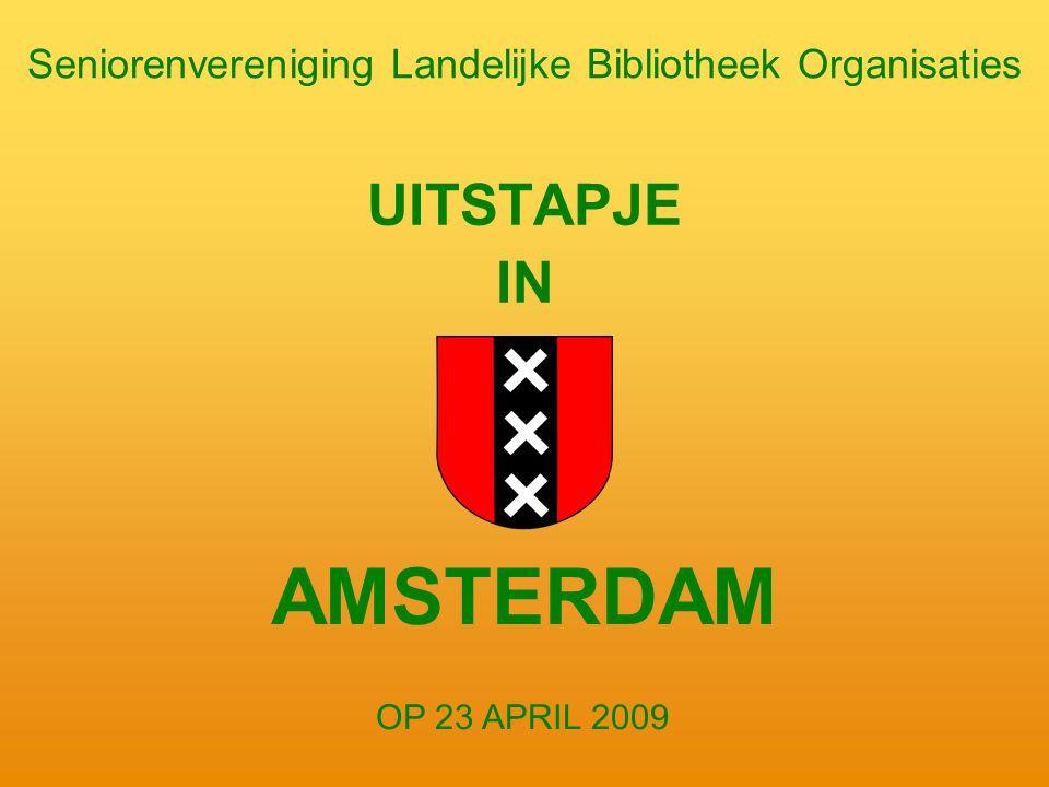 Seniorenvereniging Landelijke Bibliotheek Organisaties UITSTAPJE IN AMSTERDAM OP 23 APRIL 2009