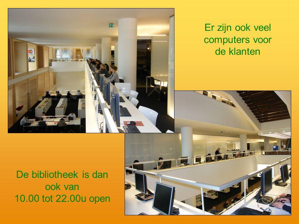 Er zijn ook veel computers voor de klanten De bibliotheek is dan ook van 10.00 tot 22.00u open
