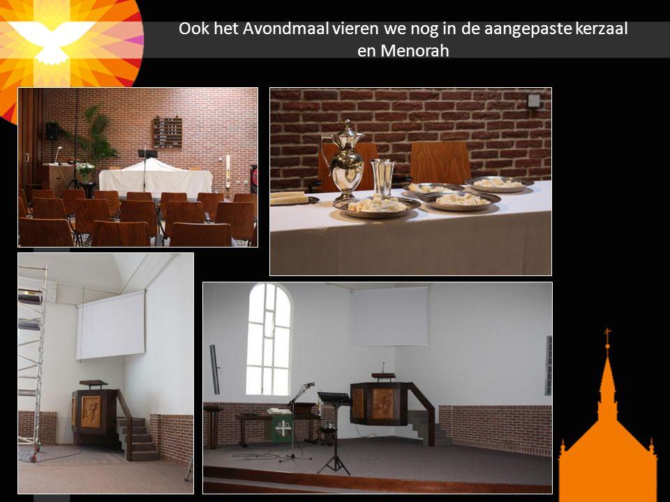 Ook het Avondmaal vieren we nog in de aangepaste kerzaal en Menorah