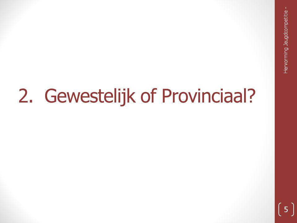 2. Gewestelijk of Provinciaal? Hervorming Jeugdcompetitie - 5
