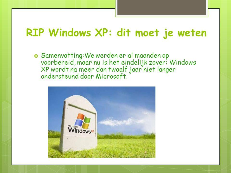 RIP Windows XP: dit moet je weten  Samenvatting:We werden er al maanden op voorbereid, maar nu is het eindelijk zover: Windows XP wordt na meer dan twaalf jaar niet langer ondersteund door Microsoft.
