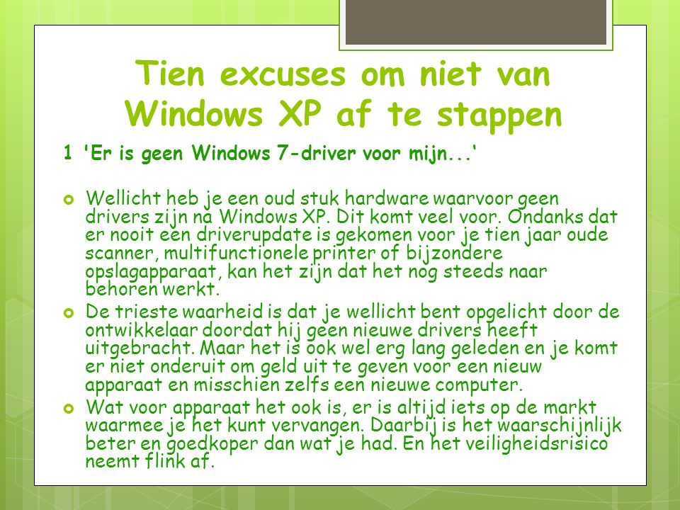 Tien excuses om niet van Windows XP af te stappen 1 Er is geen Windows 7-driver voor mijn...'  Wellicht heb je een oud stuk hardware waarvoor geen drivers zijn na Windows XP.