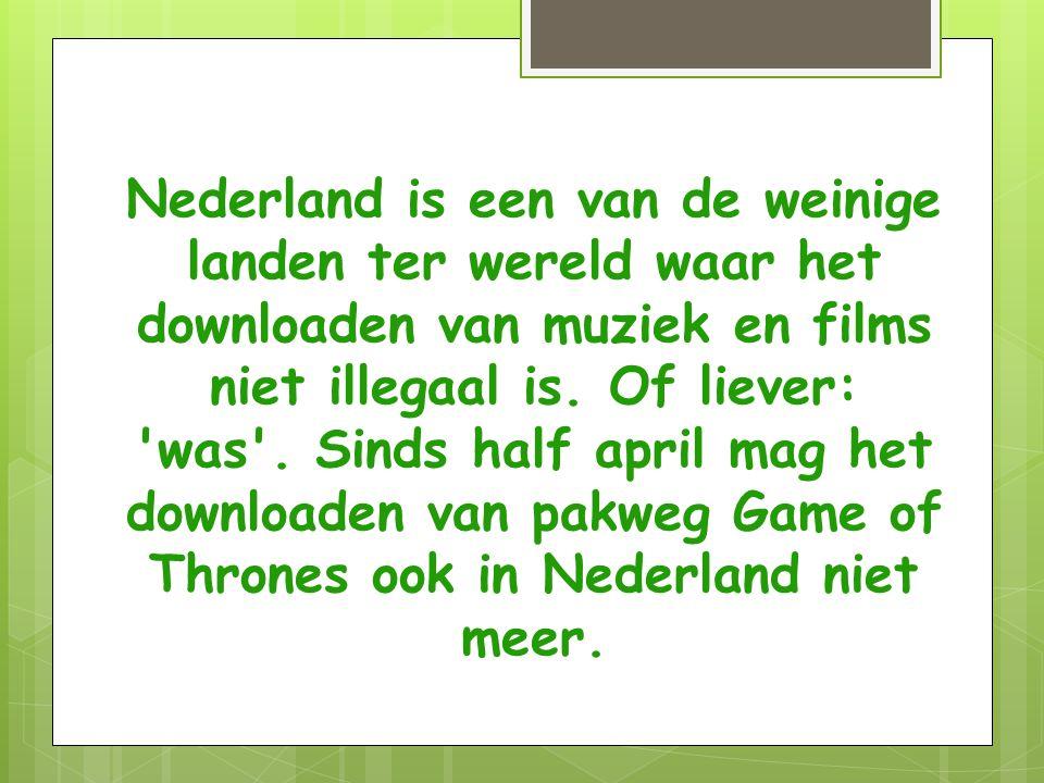 Nederland is een van de weinige landen ter wereld waar het downloaden van muziek en films niet illegaal is.