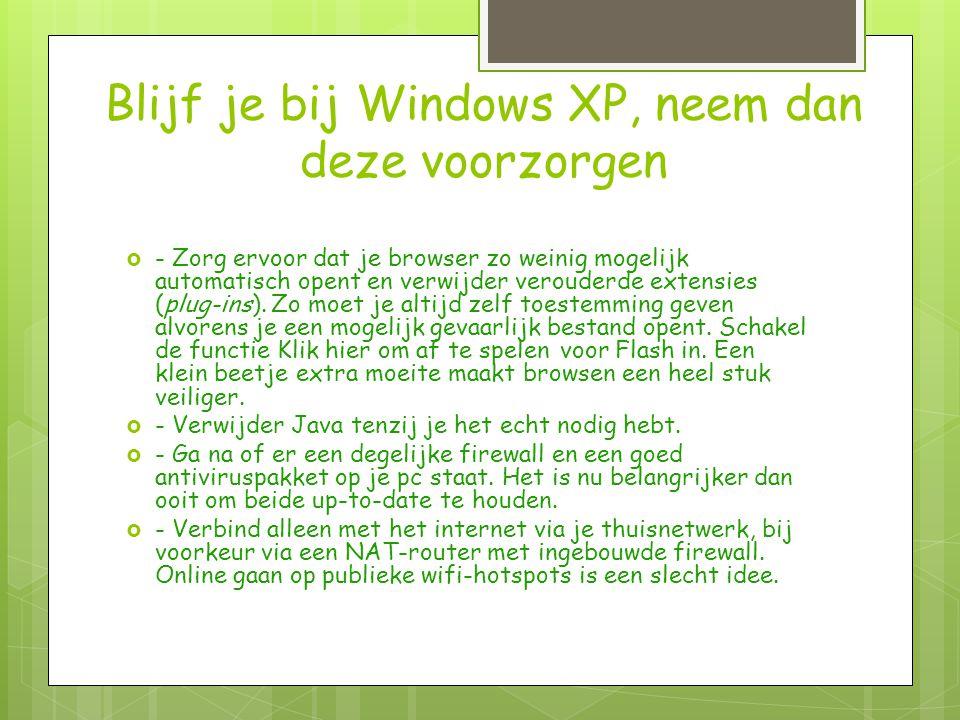 Blijf je bij Windows XP, neem dan deze voorzorgen  - Zorg ervoor dat je browser zo weinig mogelijk automatisch opent en verwijder verouderde extensies (plug-ins).