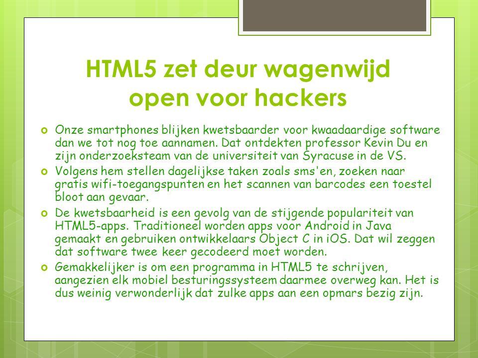 HTML5 zet deur wagenwijd open voor hackers  Onze smartphones blijken kwetsbaarder voor kwaadaardige software dan we tot nog toe aannamen.