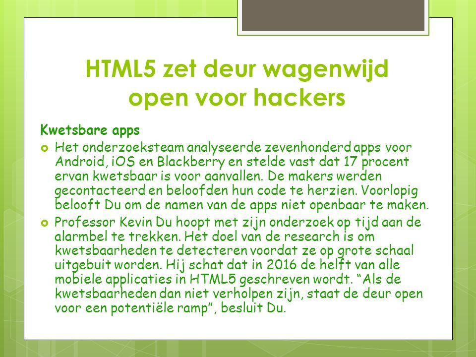 HTML5 zet deur wagenwijd open voor hackers Kwetsbare apps  Het onderzoeksteam analyseerde zevenhonderd apps voor Android, iOS en Blackberry en stelde vast dat 17 procent ervan kwetsbaar is voor aanvallen.