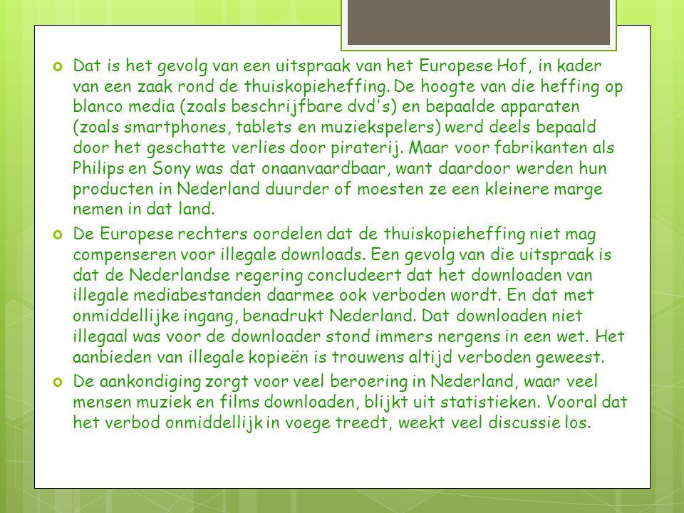  Dat is het gevolg van een uitspraak van het Europese Hof, in kader van een zaak rond de thuiskopieheffing.