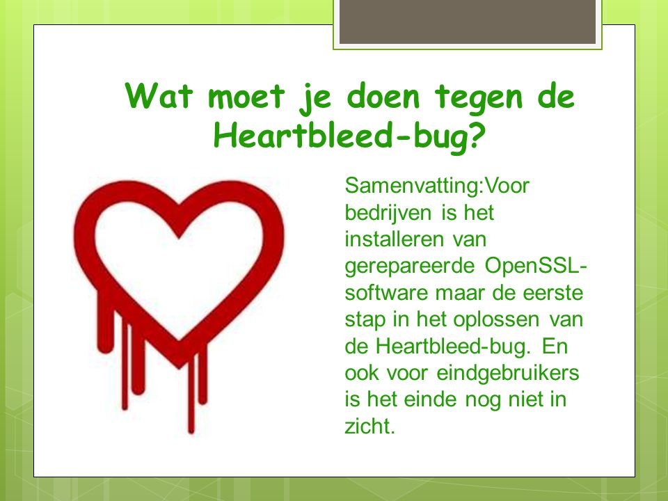  Het goede nieuws is dat de patches voor de Heartbleed- veiligheidslekken nu voor alle belangrijke besturingssystemen beschikbaar zijn.