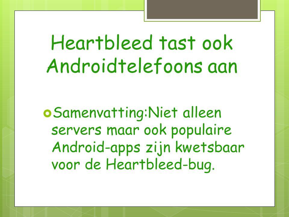 Heartbleed tast ook Androidtelefoons aan  Samenvatting:Niet alleen servers maar ook populaire Android-apps zijn kwetsbaar voor de Heartbleed-bug.