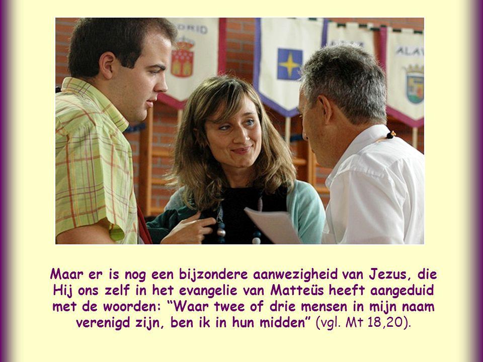 Daarin is Hij op vele manieren aanwezig: in de eucharistie, in zijn Woord, in zijn bedienaren, in de armen, in de kleinen, in de verschoppelingen, in