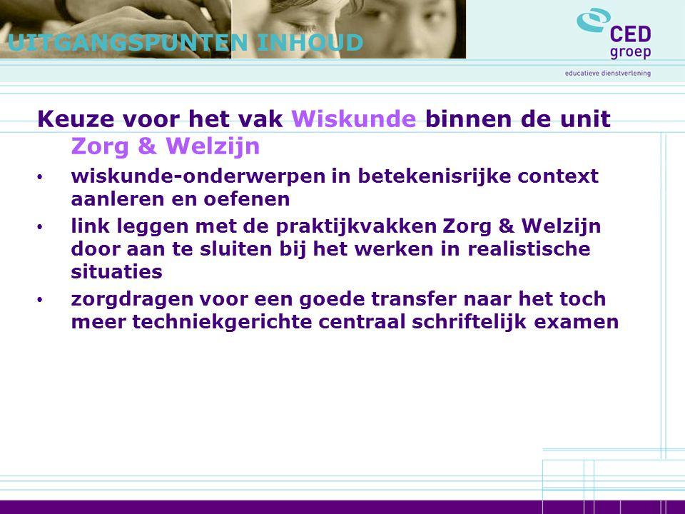 Keuze voor het vak Wiskunde binnen de unit Zorg & Welzijn wiskunde-onderwerpen in betekenisrijke context aanleren en oefenen link leggen met de prakti