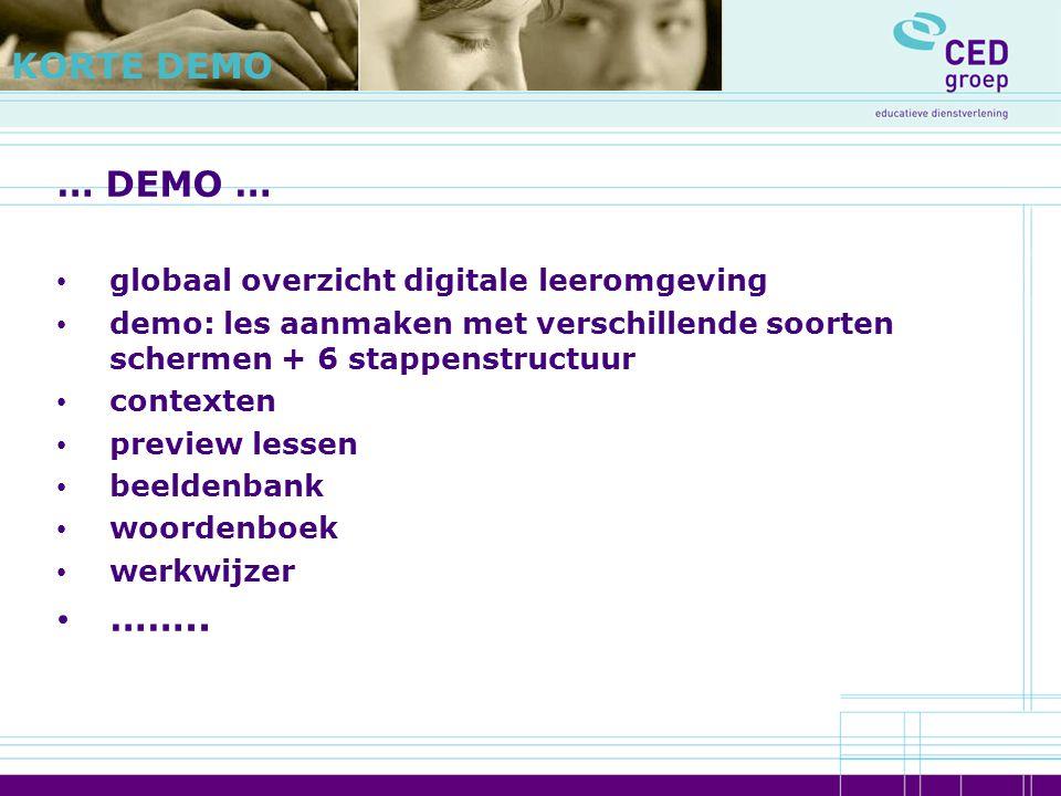… DEMO … globaal overzicht digitale leeromgeving demo: les aanmaken met verschillende soorten schermen + 6 stappenstructuur contexten preview lessen b