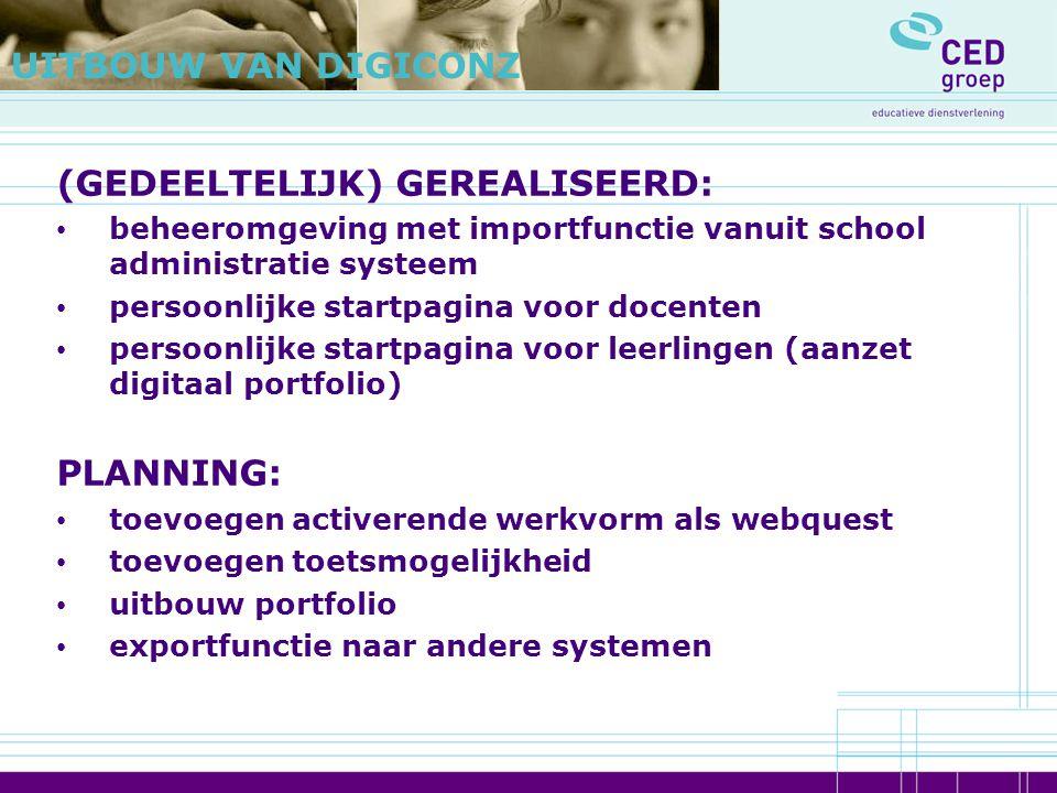 UITBOUW VAN DIGICONZ (GEDEELTELIJK) GEREALISEERD: beheeromgeving met importfunctie vanuit school administratie systeem persoonlijke startpagina voor d