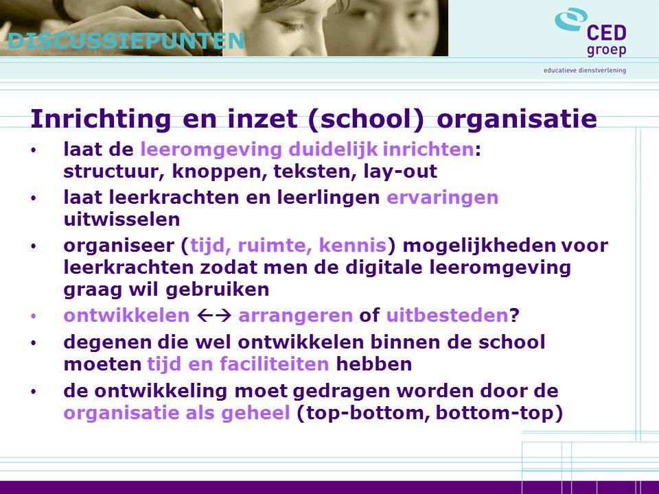 Inrichting en inzet (school) organisatie laat de leeromgeving duidelijk inrichten: structuur, knoppen, teksten, lay-out laat leerkrachten en leerlinge