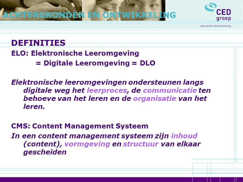 DEFINITIES ELO: Elektronische Leeromgeving = Digitale Leeromgeving = DLO Elektronische leeromgevingen ondersteunen langs digitale weg het leerproces,