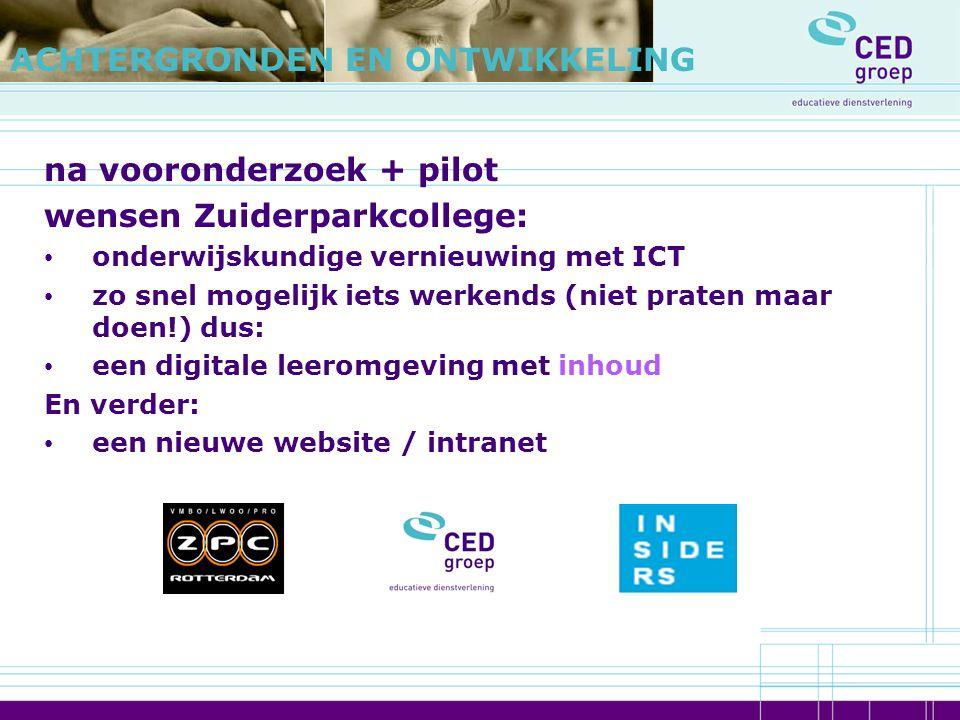 na vooronderzoek + pilot wensen Zuiderparkcollege: onderwijskundige vernieuwing met ICT zo snel mogelijk iets werkends (niet praten maar doen!) dus: e